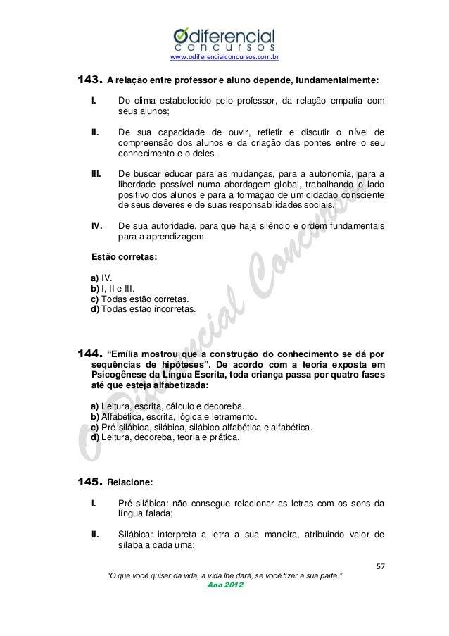 www.odiferencialconcursos.com.br  143. A relação entre professor e aluno depende, fundamentalmente: I.  Do clima estabelec...