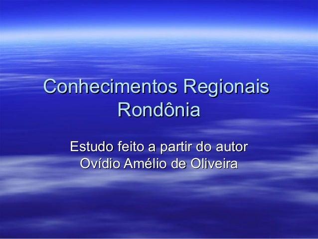 Conhecimentos Regionais Rondônia Estudo feito a partir do autor Ovídio Amélio de Oliveira