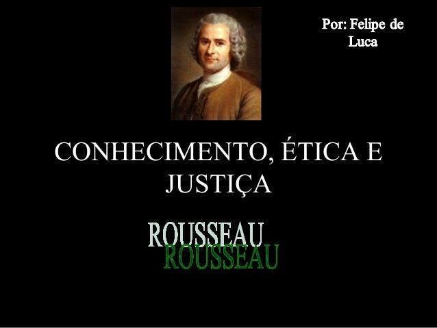 CONHECIMENTO, ÉTICA E JUSTIÇA