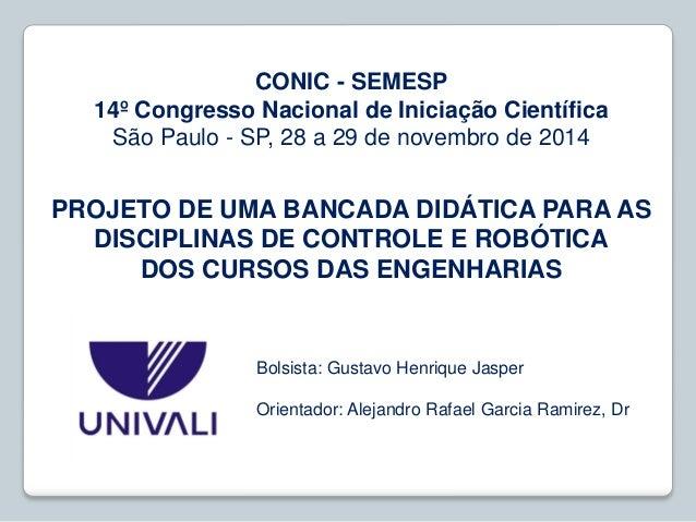 Bolsista: Gustavo Henrique Jasper Orientador: Alejandro Rafael Garcia Ramirez, Dr PROJETO DE UMA BANCADA DIDÁTICA PARA AS ...