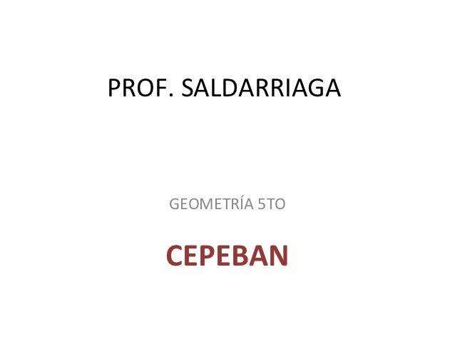 PROF. SALDARRIAGA    GEOMETRÍA 5TO    CEPEBAN