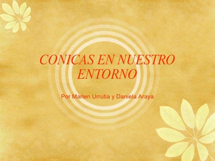 CONICAS EN NUESTRO ENTORNO Por Marlen Urrutia y Daniela Araya