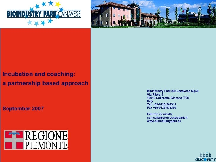 Incubation and coaching:  a partnership based approach September 2007 Bioindustry Park del Canavese S.p.A. Via Ribes, 5 10...