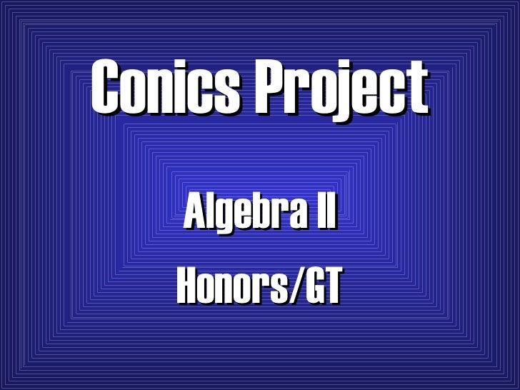 Conics Project Algebra II Honors/GT
