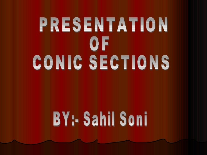 PRESENTATION  CONIC SECTIONS OF  BY:- Sahil Soni