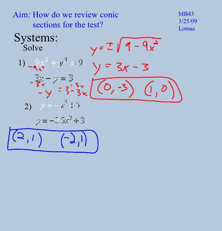 Aim: How do we review conic  sections for the test? MB43 3/25/09 Lomas Systems: Solve 1) 2)