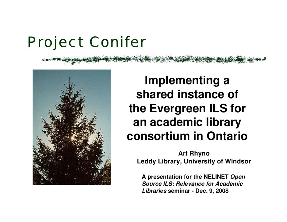 Project Conifer                 Implementing a               shared instance of             the Evergreen ILS for         ...