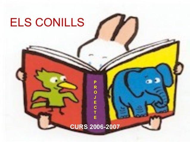 ELS CONILLS CURS 2006-2007 P R O J E C T E