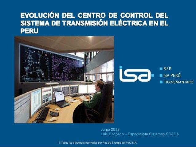 ©Todos los derechos reservados por Red de Energía del PerúS.A.1Junio 2013Luis Pacheco – Especialista Sistemas SCADA