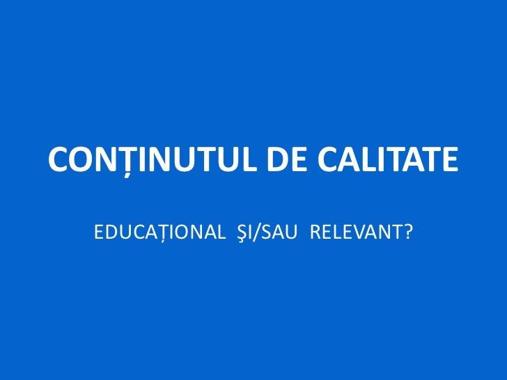 CONŢINUTUL DE CALITATE<br />EDUCAŢIONAL  ŞI/SAU  RELEVANT?<br />