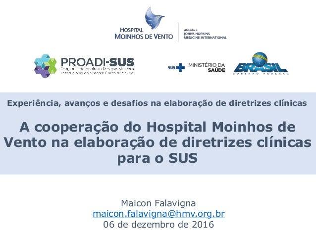 Experiência, avanços e desafios na elaboração de diretrizes clínicas A cooperação do Hospital Moinhos de Vento na elaboraç...