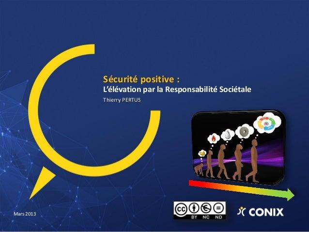 Sécurité positive : L'élévation par la Responsabilité Sociétale Thierry PERTUS Mars 2013