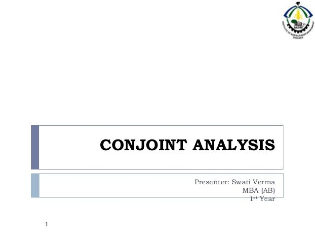 CONJOINT ANALYSIS             Presenter: Swati Verma                          MBA (AB)                            1st Year1