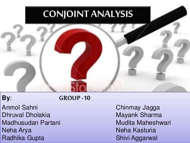 CONJOINT ANALYSIS By: GROUP -10 Anmol Sahni Chinmay Jagga Dhruval Dholakia Mayank Sharma Madhusudan Partani Mudita Maheshw...