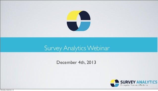 Survey Analytics Webinar December 4th, 2013  Wednesday, December 4, 13