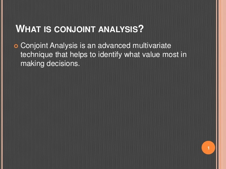 What is conjoint analysis?<br />Conjoint Analysis is an advanced multivariate technique that helps to identify what value ...