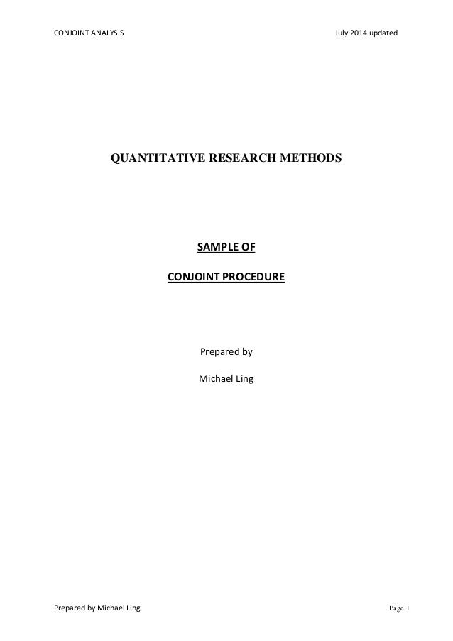 CONJOINT ANALYSIS July 2014 updated Prepared by Michael Ling Page 1 QUANTITATIVE RESEARCH METHODS SAMPLE OF CONJOINT PROCE...