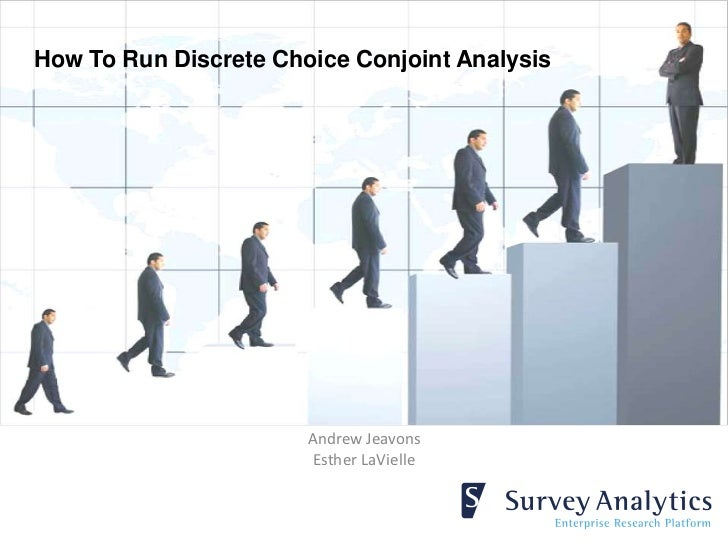 How To Run Discrete Choice Conjoint Analysis                       Andrew Jeavons                        Esther LaVielle