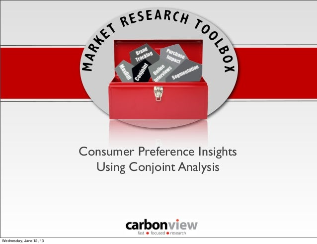 Consumer Preference InsightsUsing Conjoint AnalysisWednesday, June 12, 13