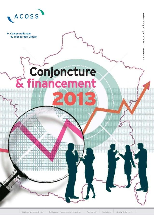 RAPPORTD'ACTIVITÉTHÉMATIQUE Conjoncture & financement 2013 Caisse nationale du réseau des Urssaf Pilote du réseau des Urssa...