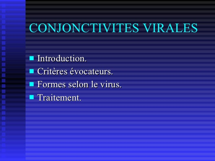 CONJONCTIVITES VIRALES <ul><li>Introduction. </li></ul><ul><li>Critères évocateurs. </li></ul><ul><li>Formes selon le viru...