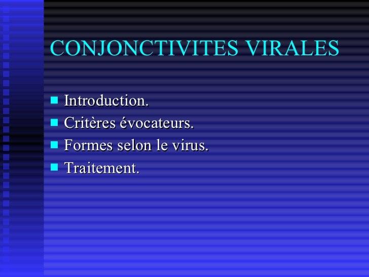 CONJONCTIVITES VIRALES <ul><li>Introduction. </li></ul><ul><li>Critères évocateurs. </li></ul><ul><li>Formes selon le viru...