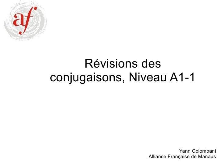 Révisions des conjugaisons, Niveau A1-1 Yann Colombani Alliance Française de Manaus