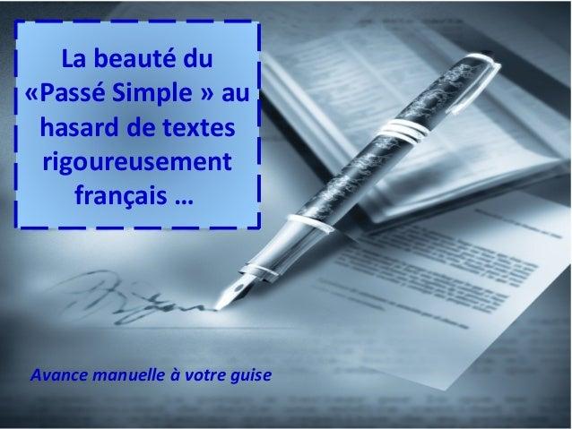 La beauté du «Passé Simple » au hasard de textes rigoureusement français … Avance manuelle à votre guise