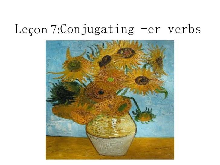 Leçon 7:Conjugating –er verbs