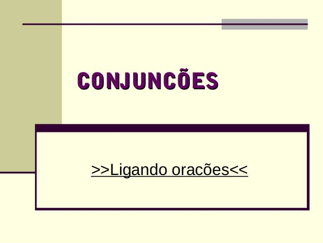 CCOONNJJUUNNCCÕÕEESS  >>Ligando oracões<<