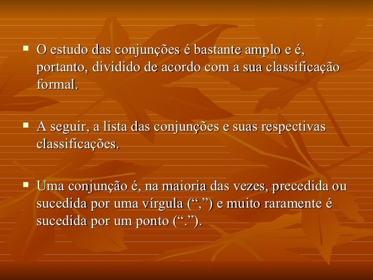 <ul><li>O estudo das conjunções é bastante amplo e é, portanto, dividido de acordo com a sua classificação formal.  </li><...