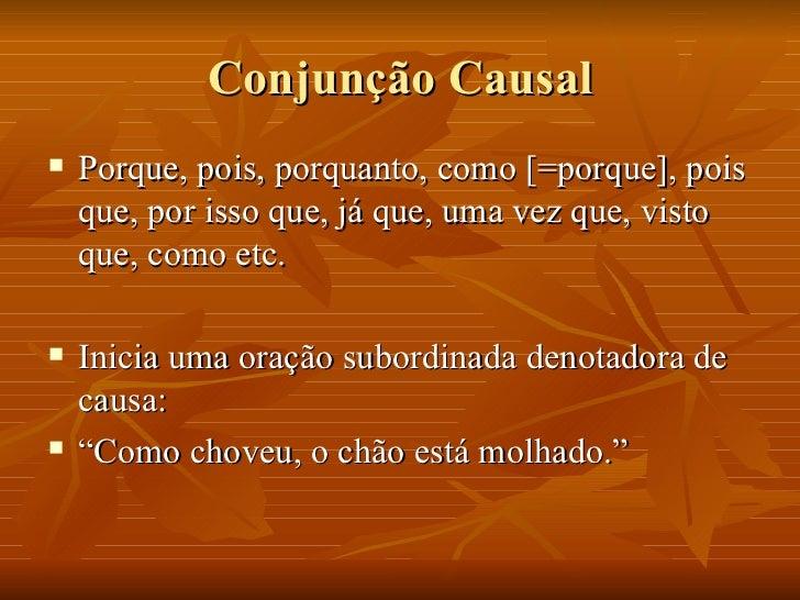 Conjunção Causal <ul><li>Porque, pois, porquanto, como [=porque], pois que, por isso que, já que, uma vez que, visto que, ...