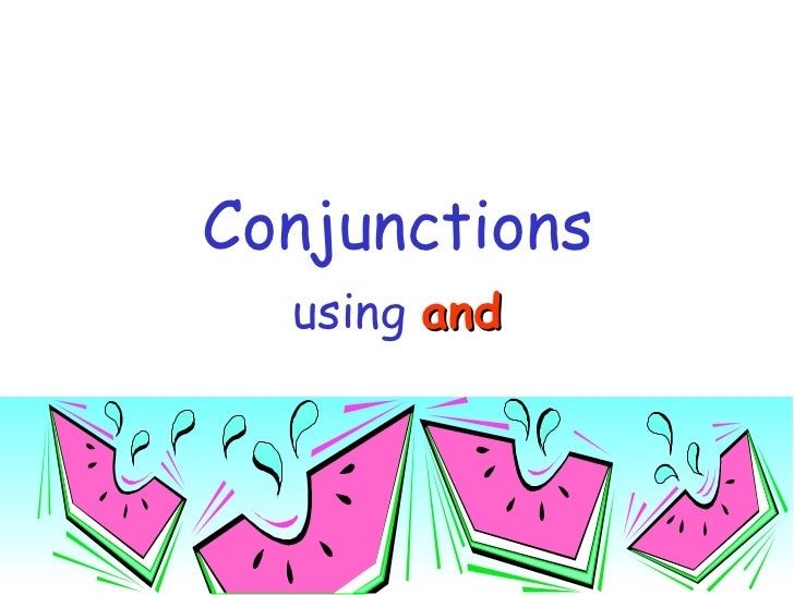 Conjunctions using   and