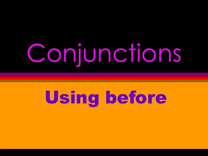 Conjunctions Using before