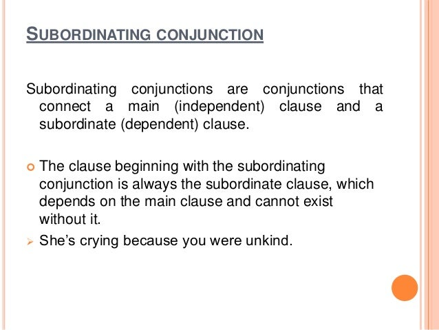 SUBORDINATING CONJUNCTION Subordinating conjunctions are conjunctions that connect a main (independent) clause and a subor...