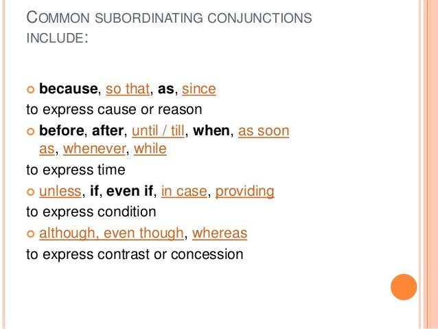 COMMON SUBORDINATING CONJUNCTIONS INCLUDE:  because, so that, as, since to express cause or reason  before, after, until...