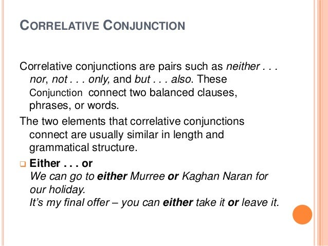CORRELATIVE CONJUNCTION Correlative conjunctions are pairs such as neither . . . nor, not . . . only, and but . . . also. ...