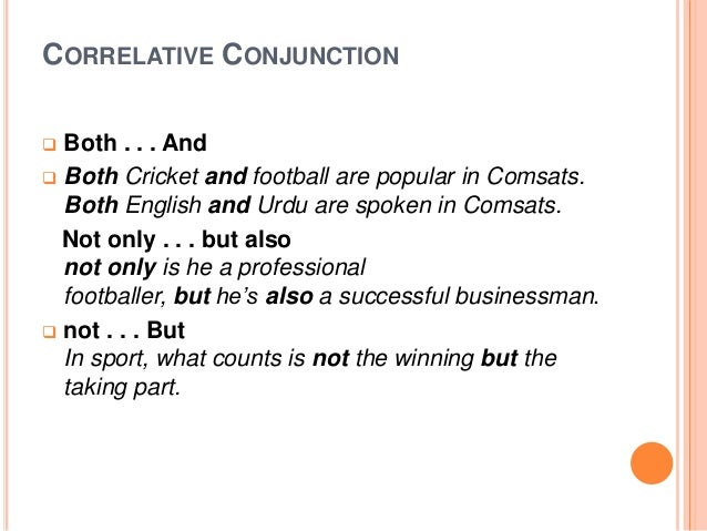 CORRELATIVE CONJUNCTION  Both . . . And  Both Cricket and football are popular in Comsats. Both English and Urdu are spo...