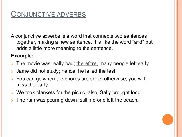 CONJUNCTIVE ADVERBS A conjunctive adverbs is a word that connects two sentences together, making a new sentence. It is lik...
