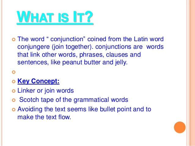 """WHAT IS IT?  The word """" conjunction"""" coined from the Latin word conjungere (join together). conjunctions are words that l..."""