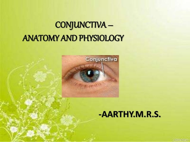 CONJUNCTIVA – ANATOMY AND PHYSIOLOGY -AARTHY.M.R.S.