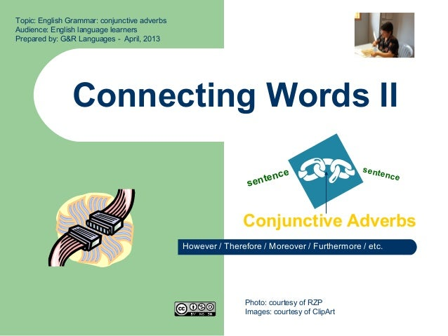 Connecting Words IIConjunctive AdverbsTopic: English Grammar: conjunctive adverbsAudience: English language learnersPrepar...