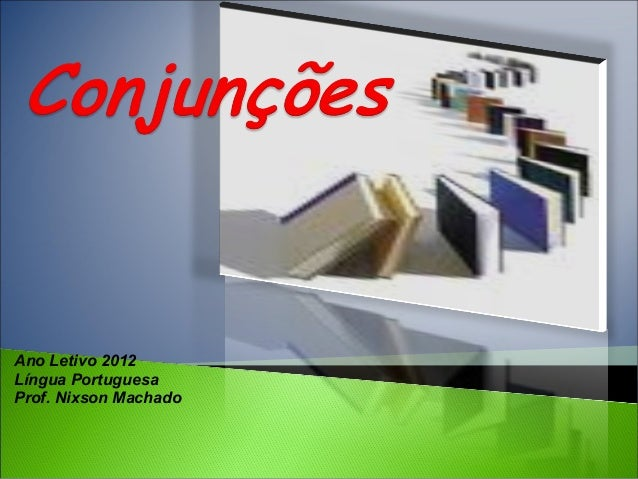 Ano Letivo 2012 Língua Portuguesa Prof. Nixson Machado