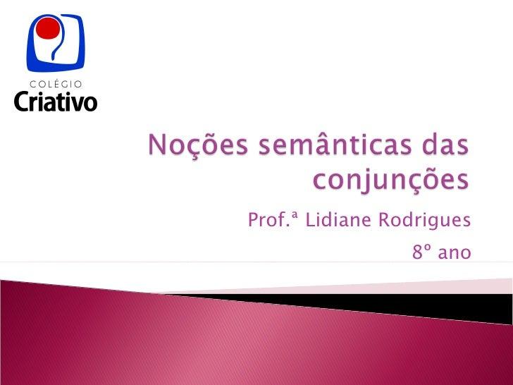 Prof.ª Lidiane Rodrigues 8º ano