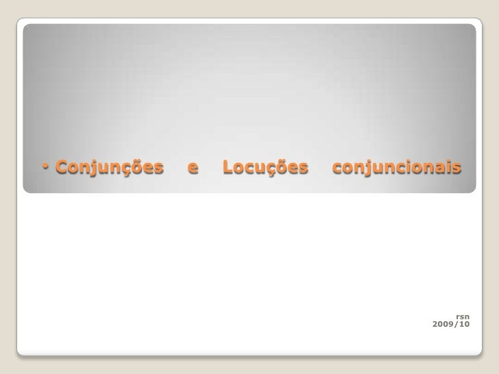 <ul><li>Conjunções e Locuções conjuncionais</li></ul>rsn<br />2009/10<br />