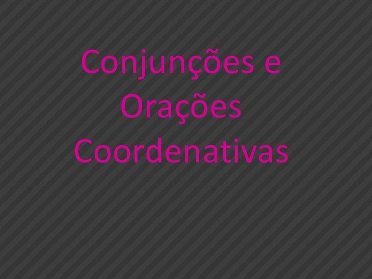 Conjunções e Orações Coordenativas<br />