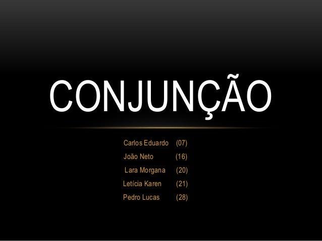 Carlos Eduardo (07) João Neto (16) Lara Morgana (20) Letícia Karen (21) Pedro Lucas (28) CONJUNÇÃO