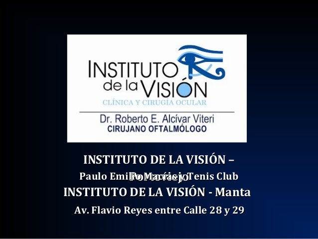 INSTITUTO DE LA VISIÓN –INSTITUTO DE LA VISIÓN – PortoviejoPortoviejo INSTITUTO DE LA VISIÓN - MantaINSTITUTO DE LA VISIÓN...