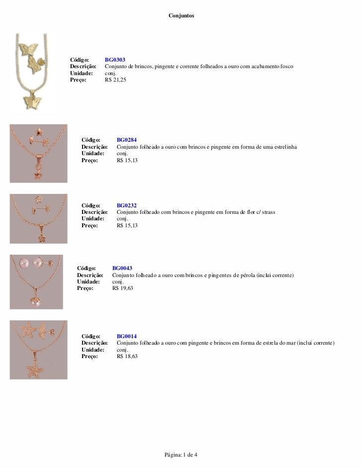 ConjuntosCódigo:        BG0303Descrição:     Conjunto de brincos, pingente e corrente folheados a ouro com acabamento fosc...