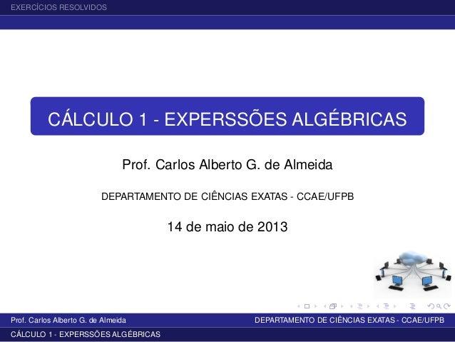 EXERCÍCIOS RESOLVIDOSCÁLCULO 1 - EXPERSSÕES ALGÉBRICASProf. Carlos Alberto G. de AlmeidaDEPARTAMENTO DE CIÊNCIAS EXATAS - ...